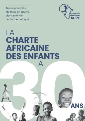 La Charte africaine des enfants a 30 ans : Trois décennies de mise en oeuvre des droits de l'enfant en Afrique